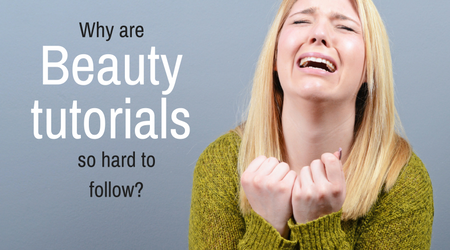 Why Are Beauty Tutorials So Hard To Follow?!
